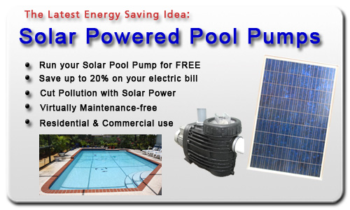 The Latest Energy Saving Idea - The Solar Pool Pump - Run your Pool Pump for FREE - Save up to 20% on your electric bill - Cut Pollution with Solar Power - Virtually Maintenance-Free - Residential & Commercial Use